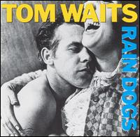 all time favorite, tom waits, rain dogs