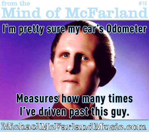 Mind of McFarland #10 - I'm pretty sure my cars Odometer measures how many times I've driven past this guy. (picture of Odo from Star Trek: Deep Space 9)