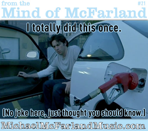 Mind of McFarland #21 - I totally did this one. No joke here, just thought you should know. (Zach Braff gas pump scene from Garden State)