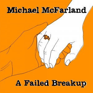 Michael_McFarland_-_A_Failed_Breakup_-_Front_Cover