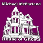Michael McFarland - House of Ghosts - Album Cover Front