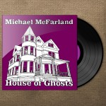 Michael McFarland - House of Ghosts - Shiny Vinyl on backdrop
